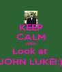 KEEP CALM AND Look at  JOHN LUKE!:) - Personalised Poster A4 size