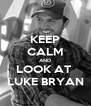 KEEP CALM AND LOOK AT  LUKE BRYAN - Personalised Poster A4 size