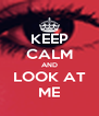 KEEP CALM AND LOOK AT ME - Personalised Poster A4 size