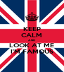 KEEP CALM AND LOOK AT ME I'M FAMOUS - Personalised Poster A4 size