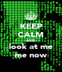 KEEP CALM AND look at me me now - Personalised Poster A4 size