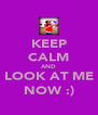 KEEP CALM AND LOOK AT ME NOW :) - Personalised Poster A4 size