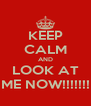 KEEP CALM AND LOOK AT ME NOW!!!!!!! - Personalised Poster A4 size