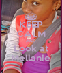 KEEP CALM AND Look at Mellanie - Personalised Poster A4 size