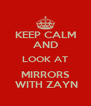 KEEP CALM AND LOOK AT MIRRORS  WITH ZAYN - Personalised Poster A4 size