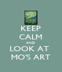 KEEP CALM AND LOOK AT  MO'S ART - Personalised Poster A4 size