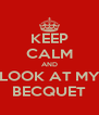 KEEP CALM AND LOOK AT MY BECQUET - Personalised Poster A4 size