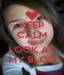 KEEP CALM AND LOOK AT MY BLOG - Personalised Poster A4 size