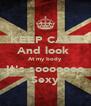 KEEP CALM And look  At my body It's sooooooo Sexy - Personalised Poster A4 size