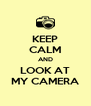 KEEP CALM AND LOOK AT MY CAMERA - Personalised Poster A4 size