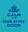 KEEP CALM AND look at my DOOR - Personalised Poster A4 size