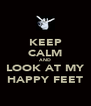 KEEP CALM AND LOOK AT MY HAPPY FEET - Personalised Poster A4 size