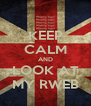 KEEP CALM AND LOOK AT MY RWEB - Personalised Poster A4 size