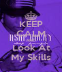 KEEP CALM AND Look At My Skills - Personalised Poster A4 size
