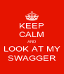 KEEP CALM AND LOOK AT MY SWAGGER - Personalised Poster A4 size