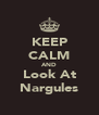 KEEP CALM AND Look At Nargules - Personalised Poster A4 size