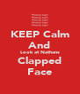 KEEP Calm And Look at Nathans Clapped Face - Personalised Poster A4 size