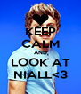 KEEP CALM AND LOOK AT NIALL<3 - Personalised Poster A4 size