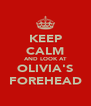 KEEP CALM AND LOOK AT OLIVIA'S FOREHEAD - Personalised Poster A4 size