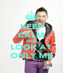 KEEP CALM AND LOOK AT ONLY ME - Personalised Poster A4 size