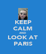 KEEP CALM AND LOOK AT PARIS - Personalised Poster A4 size