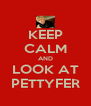KEEP CALM AND LOOK AT PETTYFER - Personalised Poster A4 size