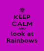 KEEP CALM AND look at Rainbows - Personalised Poster A4 size