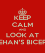 KEEP CALM AND LOOK AT REHAN'S BICEPS - Personalised Poster A4 size