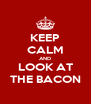 KEEP CALM AND LOOK AT THE BACON - Personalised Poster A4 size