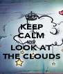 KEEP CALM AND LOOK AT THE CLOUDS - Personalised Poster A4 size