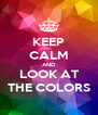 KEEP CALM AND LOOK AT THE COLORS - Personalised Poster A4 size