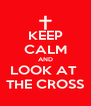 KEEP CALM AND LOOK AT  THE CROSS - Personalised Poster A4 size