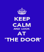 KEEP CALM AND LOOK AT  'THE DOOR' - Personalised Poster A4 size