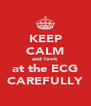 KEEP CALM and look at the ECG CAREFULLY - Personalised Poster A4 size