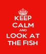 KEEP CALM AND LOOK AT THE FISH - Personalised Poster A4 size