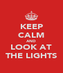 KEEP CALM AND LOOK AT THE LIGHTS - Personalised Poster A4 size