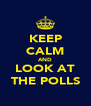KEEP CALM AND LOOK AT THE POLLS - Personalised Poster A4 size