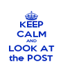 KEEP CALM AND LOOK AT the POST - Personalised Poster A4 size