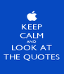 KEEP CALM AND LOOK AT THE QUOTES - Personalised Poster A4 size