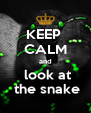 KEEP  CALM and  look at  the snake - Personalised Poster A4 size