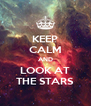 KEEP CALM AND LOOK AT THE STARS - Personalised Poster A4 size
