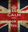 KEEP CALM AND Look at This ! - Personalised Poster A4 size