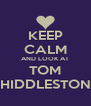 KEEP CALM AND LOOK AT TOM HIDDLESTON - Personalised Poster A4 size