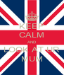KEEP CALM AND LOOK AT UR MUM - Personalised Poster A4 size