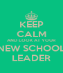 KEEP CALM AND LOOK AT YOUR NEW SCHOOL LEADER - Personalised Poster A4 size