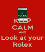 KEEP CALM AND Look at your Rolex - Personalised Poster A4 size