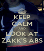 KEEP CALM AND LOOK AT ZAKK'S ABS - Personalised Poster A4 size