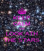 KEEP CALM AND LOOK ATH THE STARS - Personalised Poster A4 size