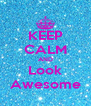 KEEP CALM AND Look Awesome - Personalised Poster A4 size