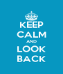 KEEP CALM AND LOOK BACK - Personalised Poster A4 size